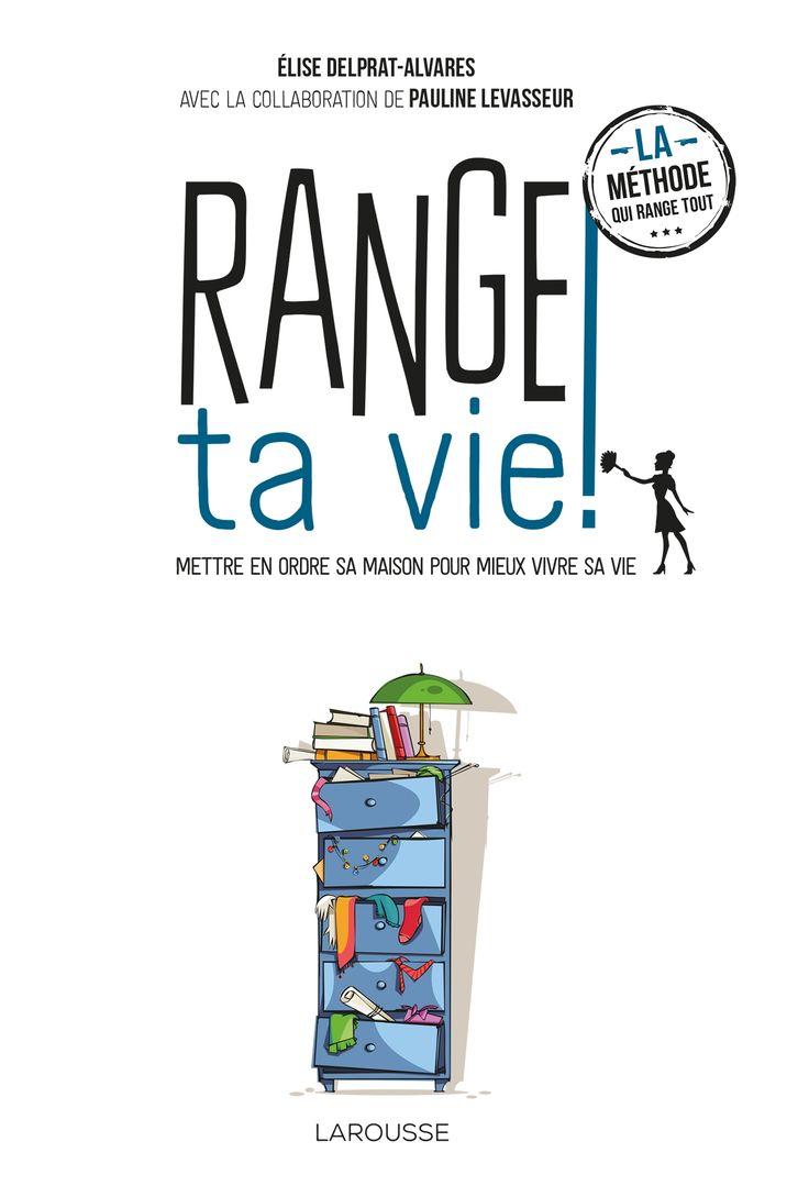 """Fini le bordel !  Avec """"Range ta vie !"""" d'Élise Delprat-Alvares & Pauline Levasseur, vous allez découvrir que ranger peut vous apporter un réel mieux vivre."""
