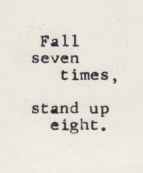 Fall Seven Times, Stand Up Eight - http://www.quotesaboutcheating.com/fall-seven-times-stand-up-eight/