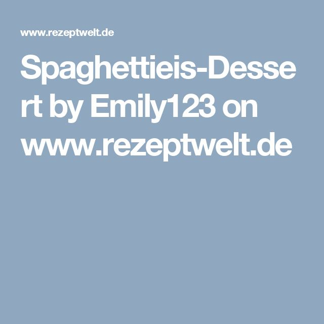 Spaghettieis-Dessert by Emily123 on www.rezeptwelt.de