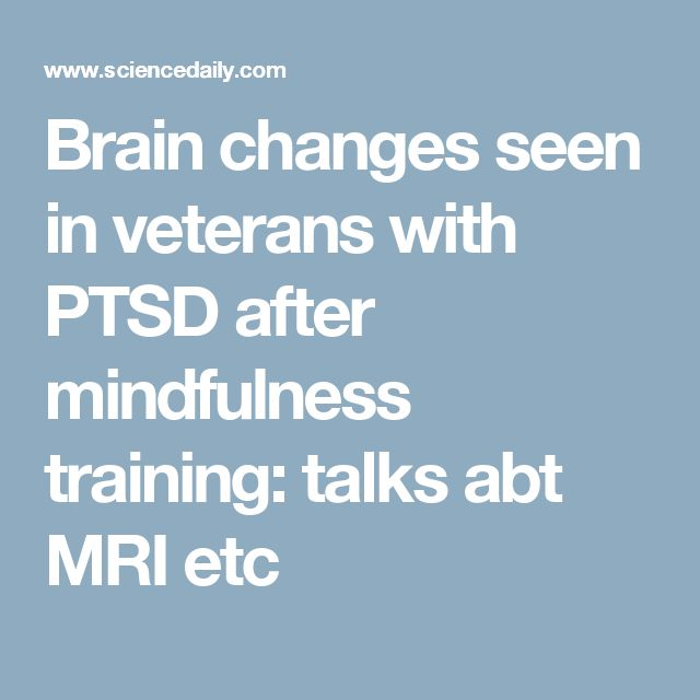 Brain changes seen in veterans with PTSD after mindfulness training: talks abt MRI etc