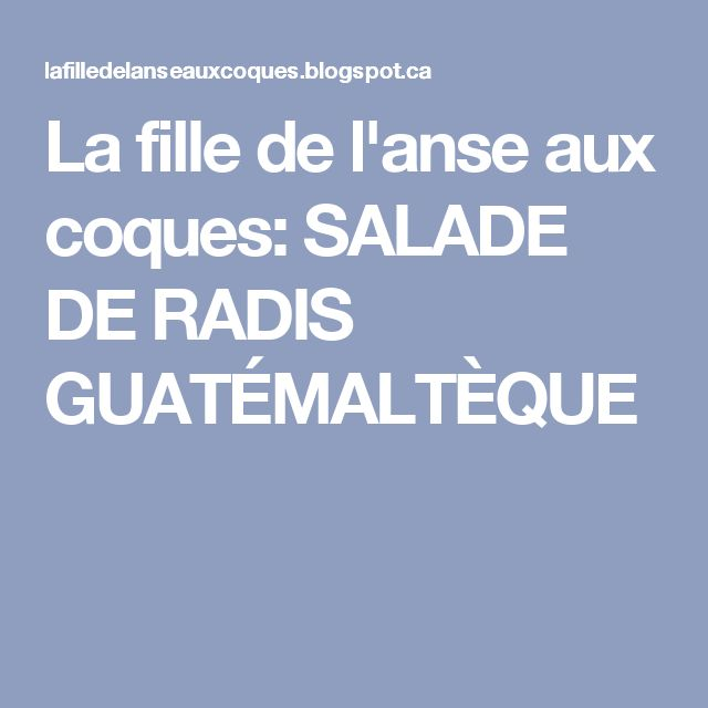 La fille de l'anse aux coques: SALADE DE RADIS GUATÉMALTÈQUE