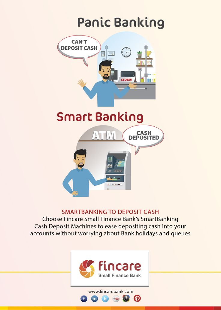 Smartbanking to deposit cash Choose Fincare Small Finance Bank's SmartBanking cash deposit machines to ease depositing cash into your accounts without worrying about Bank holidays and queues.