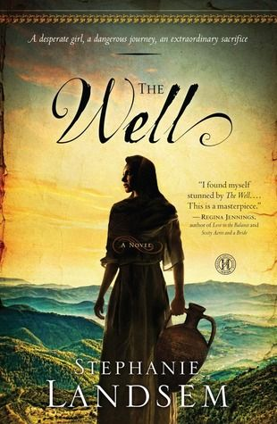 The Well, Stephanie Landsem, Book Review, Christian Historical Fiction, Living Waters Series, Book 1, See the story behind the biblical Samaritan woman at the well and her encounter with Jesus in this wonderful novel.