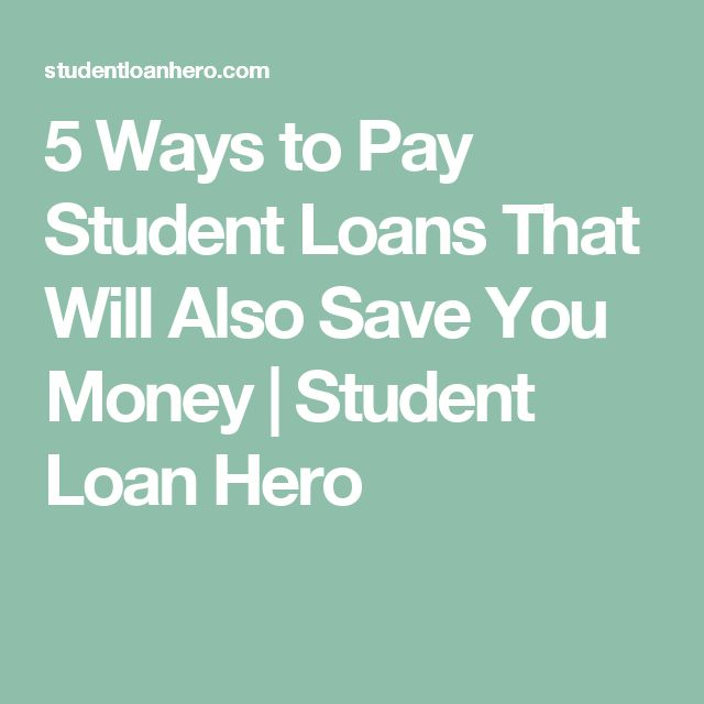 5 Ways to Pay Student Loans That Will Also Save You Money   Student Loan Hero