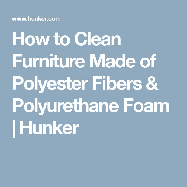 How to Clean Furniture Made of Polyester Fibers & Polyurethane Foam | Hunker