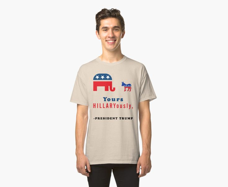Yours Hillaryously, -President Trump Funny Sarcastic Tshirt. by pamix20