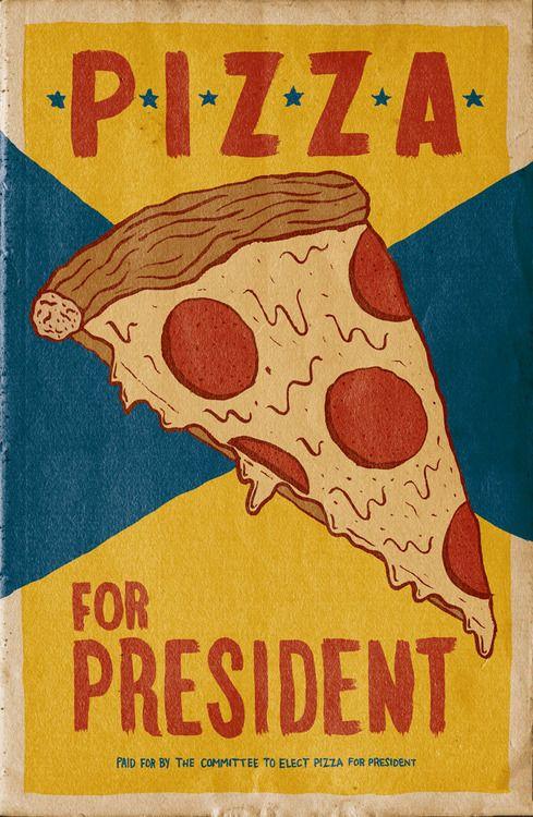 """Pizza For President""Josh LaFayette, Boston, MAjoshlafayette.com, @joshlafayette11"" x 17"" Limited Prints, $25"