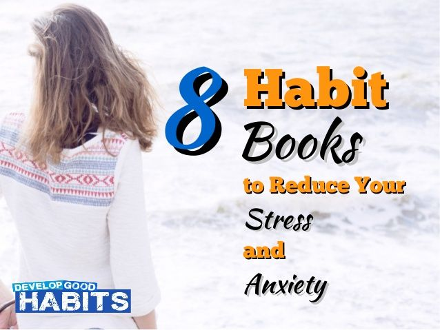 8 Habit Books to Reduce Your Stress and Anxiety