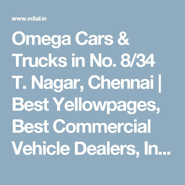 Omega Cars & Trucks in No. 8/34 T. Nagar, Chennai | Best Yellowpages, Best Commercial Vehicle Dealers, India