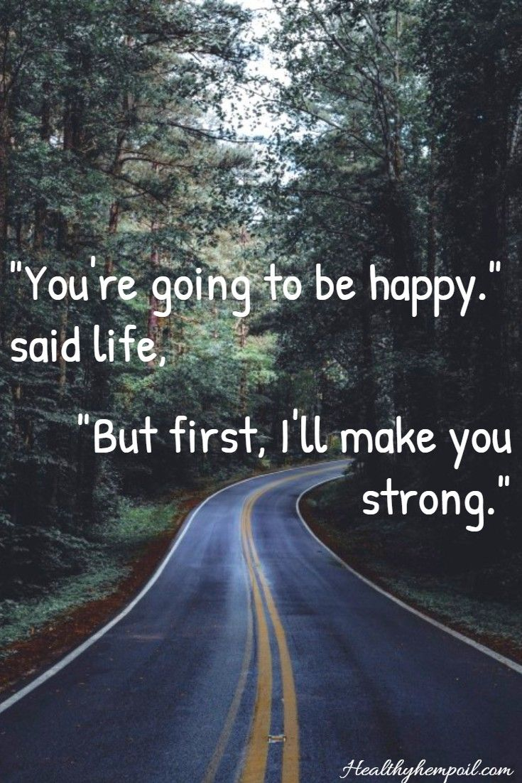 """You're going to be happy."" said life, ""But first, I'll make you strong."" #motivation #inspiration"