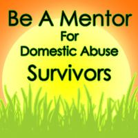 Volunteer to mentor domestic violence/abuse survivors today!   Mentoring abuse survivors is not the same as counseling. There is no certification or education needed to mentor an abuse survivor.