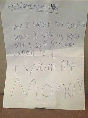 Unable to find her tooth after losing it while playing with her brother, this five-year-old girl penned a firm note to the Tooth Fairy claiming what is rightfully hers. http://www.essentialkids.com.au/photogallery/entertaining-kids/play/funny-notes-from-kids-20140114-30sjp.html