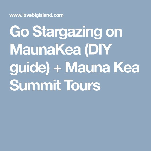 Go Stargazing on MaunaKea (DIY guide) + Mauna Kea Summit Tours
