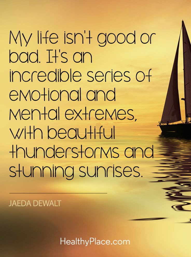 Quote on mental health: My life isn't good or bad. It's an incredible series of emotional and metal extremes, with beautiful thunderstorms and stunning sunrises – Jaeda Dewalt. www.HealthyPlace.com