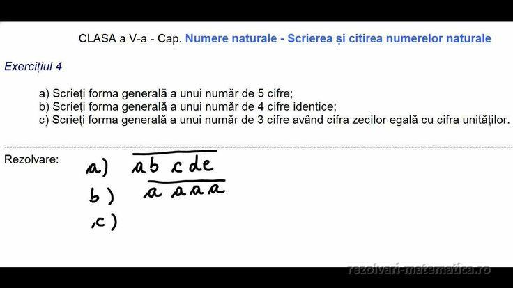 CLASA a V-a - Cap. Numere naturale - Scrierea și citirea numerelor naturale  Exercițiul 4  a) Scrieți forma generală a unui număr de 5 cifre; b) Scrieți forma generală a unui număr de 4 cifre identice; c) Scrieți forma generală a unui număr de 3 cifre având cifra zecilor egală cu cifra unităților.