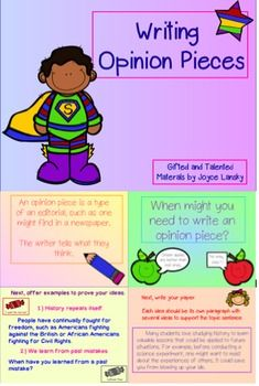 Before asking students to form an opinion piece, here's a colorful flip chart to get them started. This flip chart defines an opinion piece while asking for reasons why one might write one. Students are then asked to brainstorm ideas to support their opinions and to give examples to support their thinking.