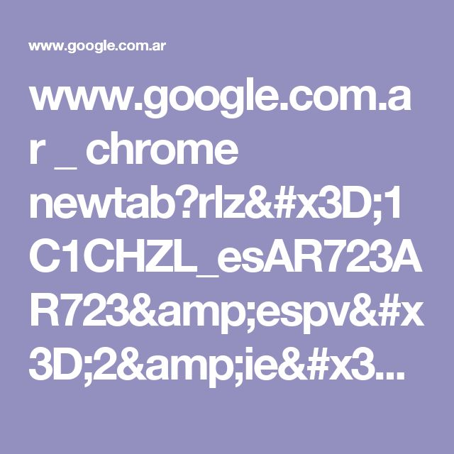 www.google.com.ar _ chrome newtab?rlz=1C1CHZL_esAR723AR723&espv=2&ie=UTF-8