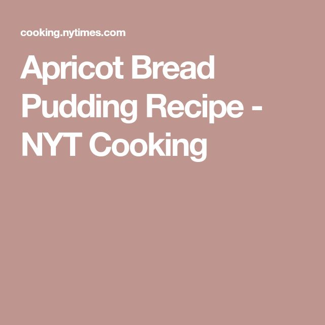 Apricot Bread Pudding Recipe - NYT Cooking