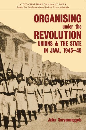 For May Day, a new book from NUS Press, on unions in Java during the Indonesian revolution.