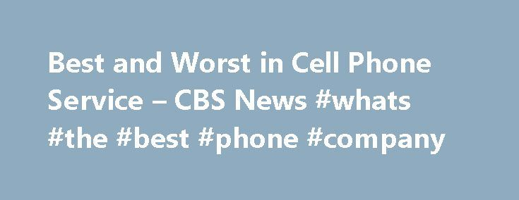 """Best and Worst in Cell Phone Service – CBS News #whats #the #best #phone #company http://guyana.remmont.com/best-and-worst-in-cell-phone-service-cbs-news-whats-the-best-phone-company/  # Best and Worst in Cell Phone Service Every year, Consumer Reports magazine asks readers what they like and don't like about their cell phone service. This year's survey of more than 50,000 readers is in the January issue. """"Early Show"""" contributor Natali Del Conte. CNET-TV senior editor, highlighted some of…"""