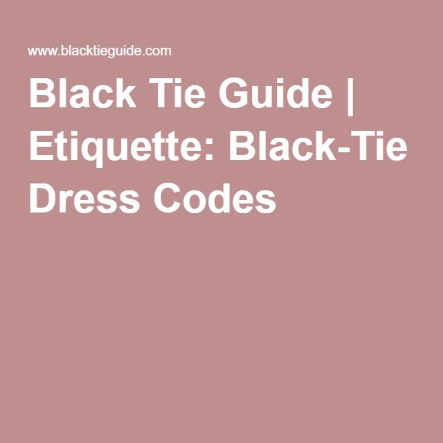 Black Tie Guide | Etiquette: Black-Tie Dress Codes
