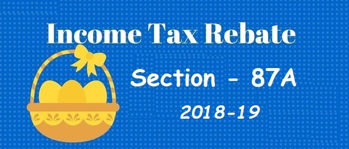 Tax Rebate 87a Of Income Tax Act Income Tax Personal Loans Rebates