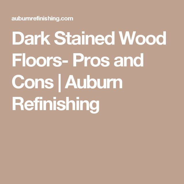 1000 ideas about staining wood floors on pinterest for Wood stain pros and cons