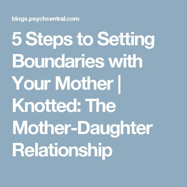 5 Steps to Setting Boundaries with Your Mother | Knotted: The Mother-Daughter Relationship