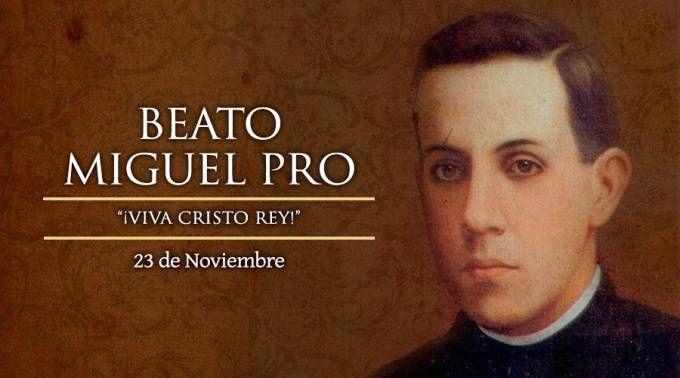 Hoy se recuerda al Beato P. Miguel Pro, mártir de la Guerra Cristera en México