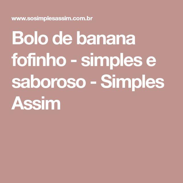 Bolo de banana fofinho - simples e saboroso - Simples Assim