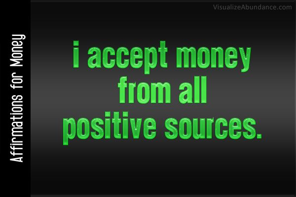 Affirmations for Money; I accept money from all positive sources.