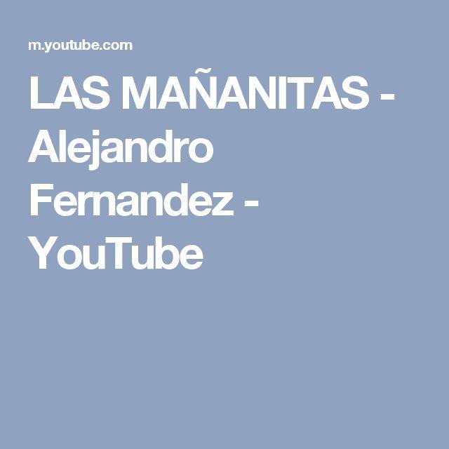 LAS MAÑANITAS - Alejandro Fernandez - YouTube