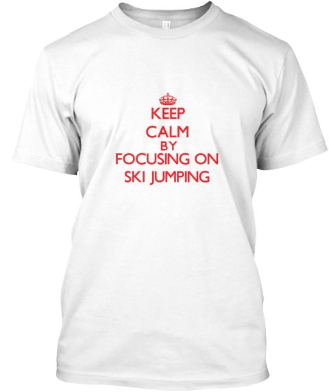 Keep Calm Ski Jumping White T-Shirt Front - This is the perfect gift for someone who loves Ski Jumping. Thank you for visiting my page (Related terms: Keep calm and carry on,Keep calm and focus on Ski Jumping,I Love Ski Jumping,Ski Jumping,Ski jumping ...)
