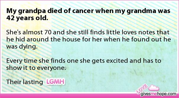True love - My grandpa died of cancer when my grandma was 42 years old.