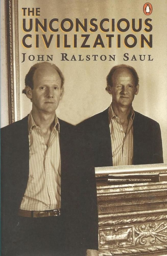The Unconscious Civilization by John Ralston Saul - Paperback -  S/Hand