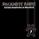 Metallica has the best Rockabye Baby CD :)