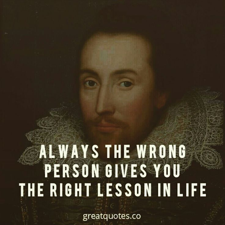 Always the wrong person gives you the right lesson in life ...
