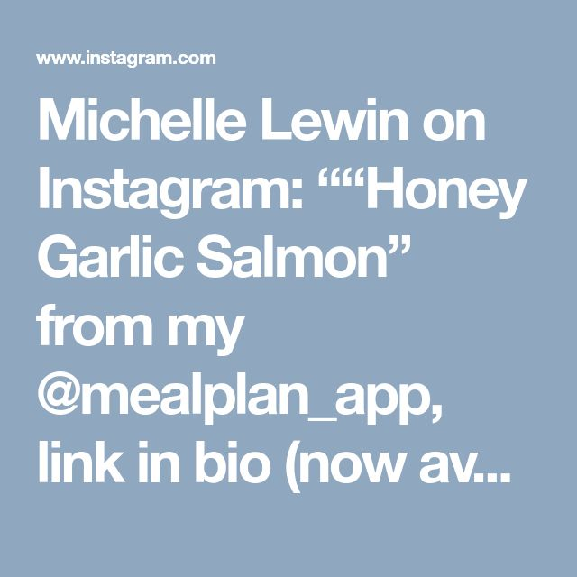 "Michelle Lewin on Instagram: """"Honey Garlic Salmon"" from my @mealplan_app, link in bio (now available on iOS - pronto en Español) 1️⃣ Macros ✓ Calories 330 ✓ Protein…"" • Instagram"