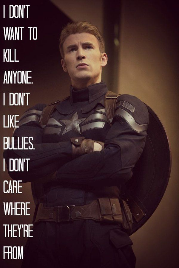 """I don't want to kill anyone. I don't like bullies. I don't care where they're from."" -Captain America"