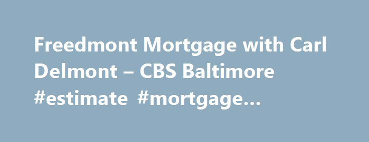 Freedmont Mortgage with Carl Delmont – CBS Baltimore #estimate #mortgage #payment http://mortgage.remmont.com/freedmont-mortgage-with-carl-delmont-cbs-baltimore-estimate-mortgage-payment/  #freedmont mortgage # Watch WJZ's Eyewitness News Mornings 5-7AM, Noon, 4,5,6 11PM. It's WJZ Maryland's News Station. Click here for WJZ news stories Contact us with your tips, questions, comments concerns! WJZ-TV anchors and reporters Send us your weather and news photos Find out what is on WJZ-TV…