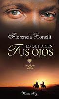 FLORENCIA BONELLI - LO QUE DICEN TUS OJOS:   -Un Jeque y una secretaria de embajada,  Kamal mueve cielo y tierra para tener  a su amada Fr...