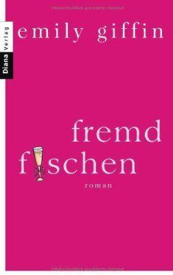 Fremd fischen: Roman von Emily Giffin (11. Februar 2013) Taschenbuch