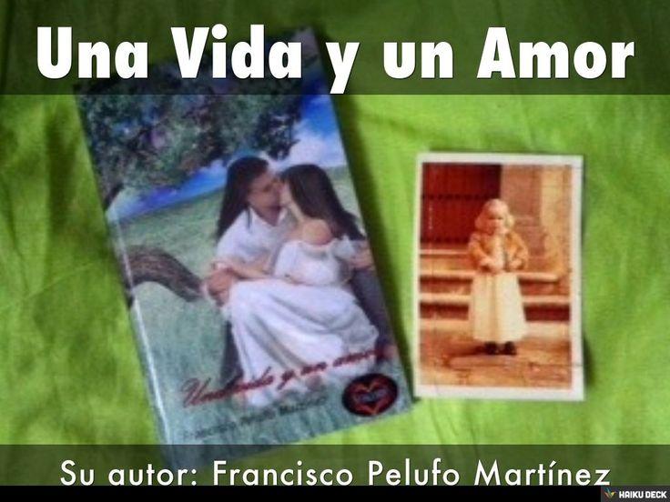 Una Vida y un Amor by Francisco Pelufo Martínez via slideshare