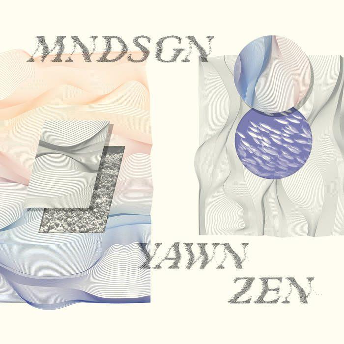 ▶︎ Yawn Zen   Mndsgn.