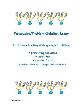 Persuasive Problem Solution Essay Writing Project