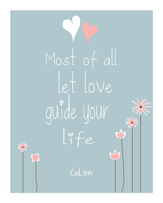 Most of All Let Love Guide Your Life by 7-Wonders Design... I want this in my babies room/toddler room