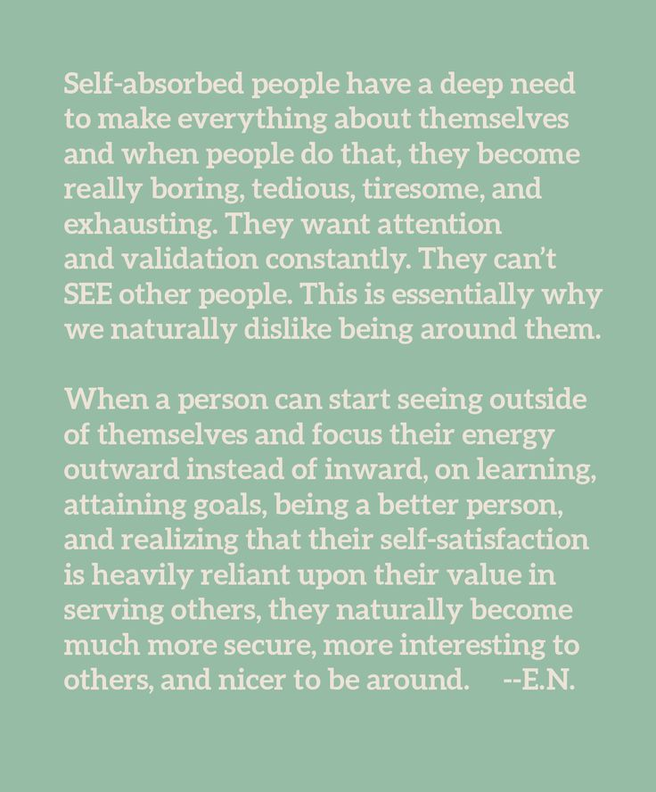 Self-absorbed people and personal growth. Focus your energy outward instead of inward. Recognize your value in being of service to others. #selfsatisfaction #personalgrowth