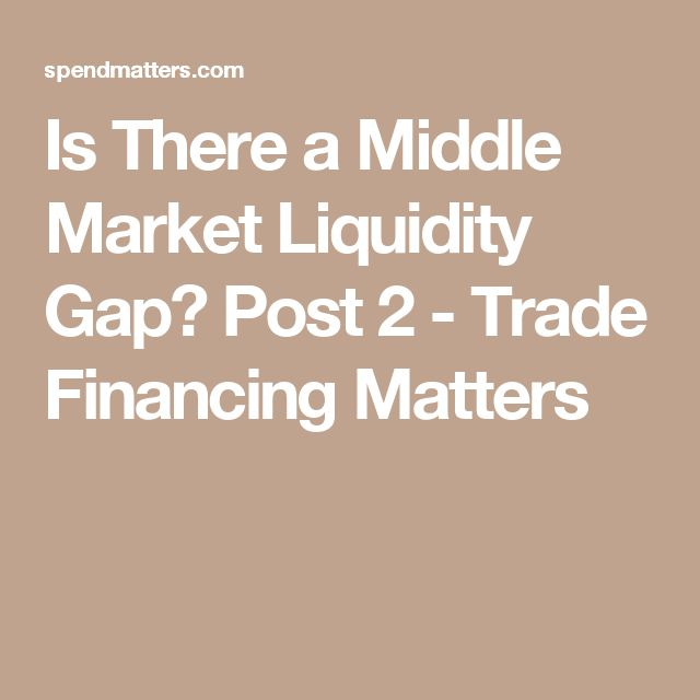 Is There a Middle Market Liquidity Gap? Post 2 - Trade Financing Matters