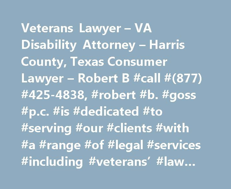 Veterans Lawyer – VA Disability Attorney – Harris County, Texas Consumer Lawyer – Robert B #call #(877) #425-4838, #robert #b. #goss #p.c. #is #dedicated #to #serving #our #clients #with #a #range #of #legal #services #including #veterans' #law #and #consumer #cases. http://minnesota.nef2.com/veterans-lawyer-va-disability-attorney-harris-county-texas-consumer-lawyer-robert-b-call-877-425-4838-robert-b-goss-p-c-is-dedicated-to-serving-our-clients-with-a-range-of/  VETERANS' LAWYER Changes in…