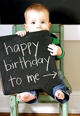 "First birthday photo prop: ""happy birthday to me"" chalkboard. (Use every year as a bday tradition.)"